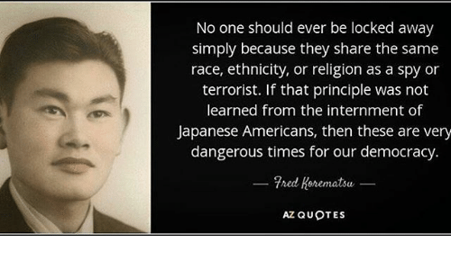 Fred Korematsu Quotes Delectable No One Should Ever Be Locked Away Simply Because They Share The Same