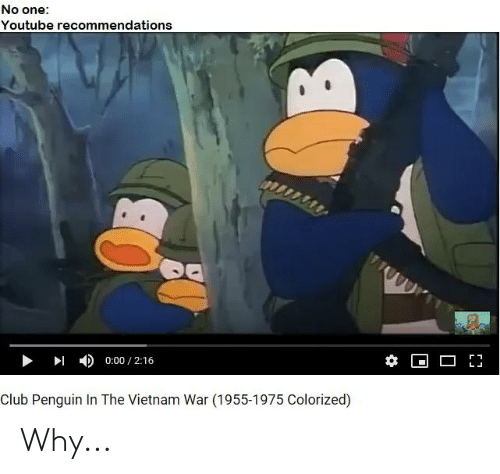 Club, youtube.com, and Penguin: No one:  Youtube recommendations  4)  I  0:00 / 2:16  Club Penguin In The Vietnam War (1955-1975 Colorized) Why...