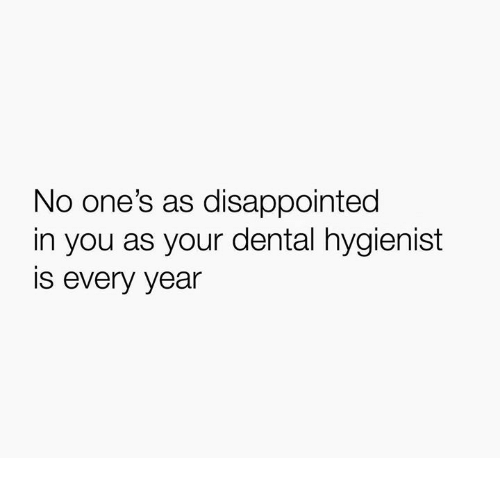 Disappointed, Humans of Tumblr, and You: No one's as disappointed  in you as your dental hygienist  is every year