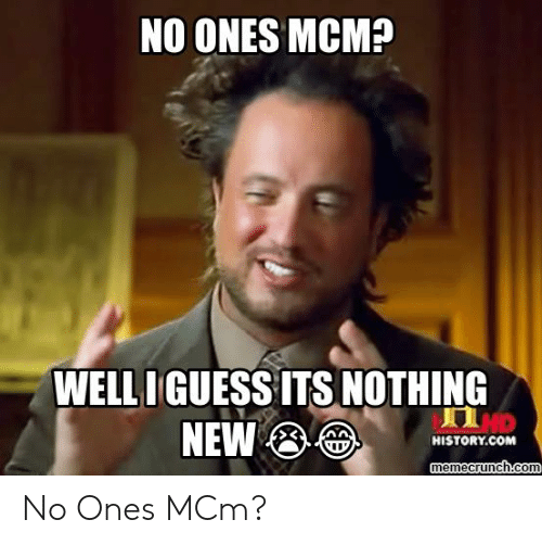 No Ones Mcm Welliguess Its Nothing New Historycom Memecrunch Con No Ones Mcm History Meme On Me Me