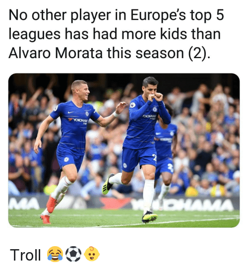 Memes, Troll, and Kids: No other player in Europe's top 5  leagues has had more kids than  Alvaro Morata this season (2) Troll 😂⚽️👶