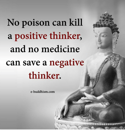 Memes, Buddhism, and Medicine: No poison can kill  a positive thinker  and no medicine  can save a negative  thinker.  e-buddhism com