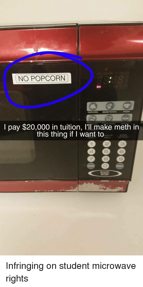 Baked, Baked Potato, and Popcorn: NO POPCORN  POPCORN BAKED POTATO  I pay $20,000 in tuition, l'll make meth in  this thing if I want to  FROST BY  2  3  6  フ  8  START Infringing on student microwave rights