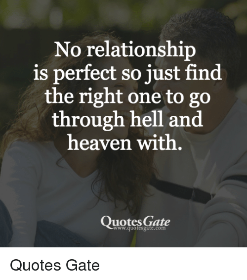No Relationship Is Perfect So Just Find The Right One To Go Through