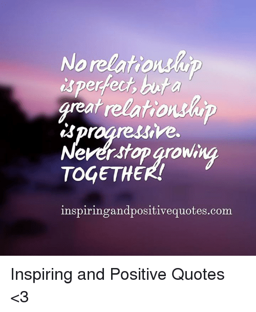 No Relationship Isperfect Buta Sver Great Relationship Never Stop Unique Quotes About Growing In A Relationship