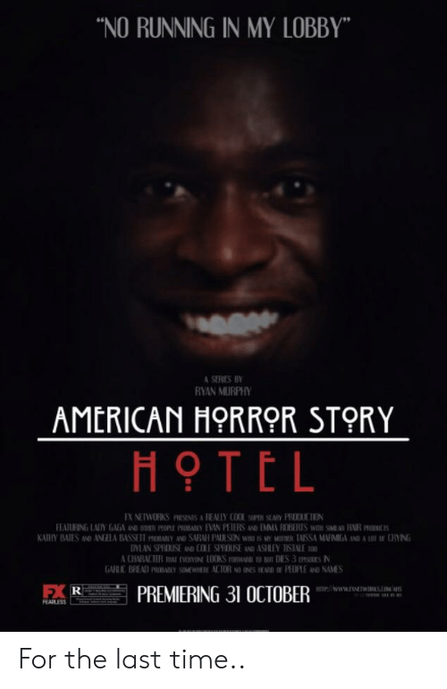 """American Horror Story, American, and Hotel: """"NO RUNNING IN MY LOBBY""""  A SERES BY  RYAN MURPH  AMERICAN HORROR STORY  HOTEL  CHARACTER HAT ENERONE LOOKS FORWARD TO BU DIES 3 SOESN  PREMIERING 31 OCTOBER  EARLESS For the last time.."""