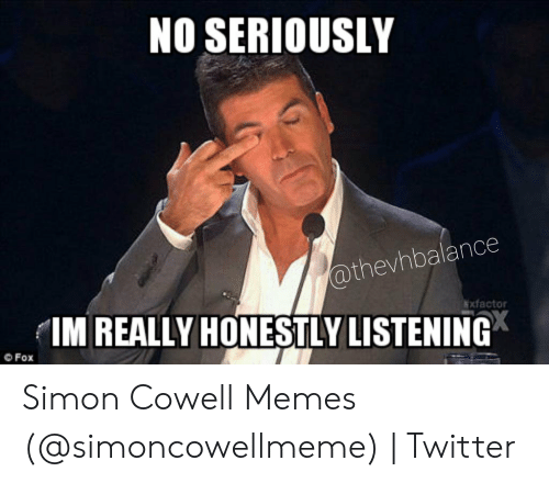 No Seriously Exfactor Im Really Honestly Listening Fox Simon Cowell Memes Twitter Meme On Me Me
