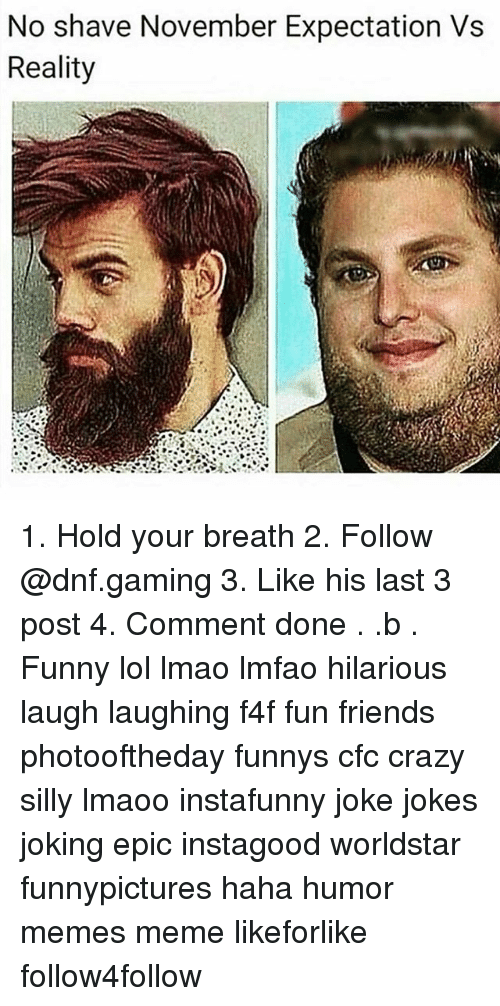 Crazy, Friends, and Funny: No shave November Expectation Vs  Reality 1. Hold your breath 2. Follow @dnf.gaming 3. Like his last 3 post 4. Comment done . .b . Funny lol lmao lmfao hilarious laugh laughing f4f fun friends photooftheday funnys cfc crazy silly lmaoo instafunny joke jokes joking epic instagood worldstar funnypictures haha humor memes meme likeforlike follow4follow