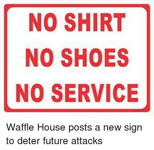 Future Shoes And Waffle House No Shirt Service