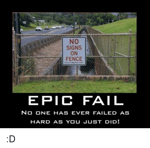no signs on fence epic fail no one has ever failed as hard as you