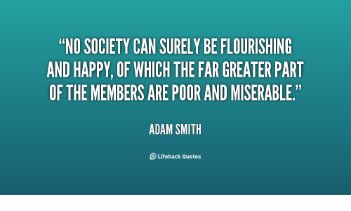 Adam Smith Quotes Amazing NO SOCIETY CAN SURELY BE FLOURISHING AND HAPPY OF WHICH THE FAR