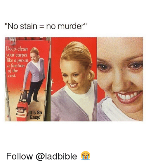 "Memes, Pro, and Murder: ""No stain = no murder""  Deep-clean  your carpet  ike a pro at  a fraction  of the  cost.  It's So  Easy! Follow @ladbible 😭"