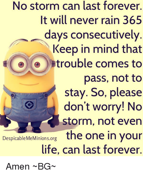 No Storm Can Last Forever It Will Never Rain 365 Days
