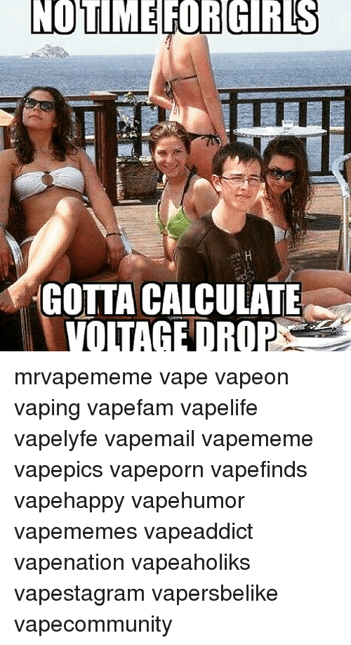NO TIME FOR GIRLS GOTTA CALCULATE VOLTAGE DROP Mrvapememe