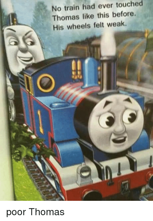 no train touched had ever thomas like this before his 1578504 no train touched had ever thomas like this before his wheels felt