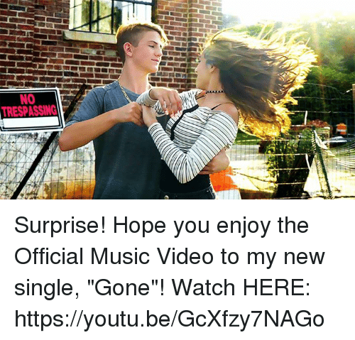 "Dank, Music, and Video: NO  TRESPASSING Surprise! Hope you enjoy the Official Music Video to my new single, ""Gone""! Watch HERE: https://youtu.be/GcXfzy7NAGo"