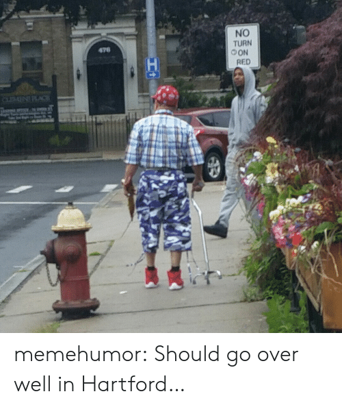 Tumblr, Blog, and Http: NO  TURN  OON  RED  476 memehumor:  Should go over well in Hartford…