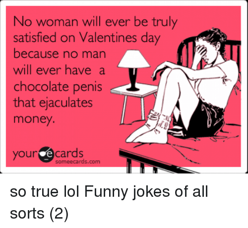 No Woman Will Ever Be Truly Satisfied On Valentines Day Because No