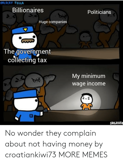 Dank, Memes, and Money: No wonder they complain about not having money by croatiankiwi73 MORE MEMES