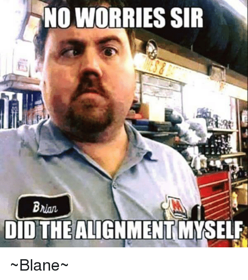 I Did The Alignment Myself: 25+ Best Memes About Did The Alignment Myself