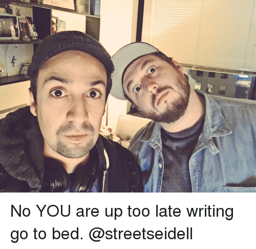 Memes, 🤖, and Too Late: No YOU are up too late writing go to bed. @streetseidell