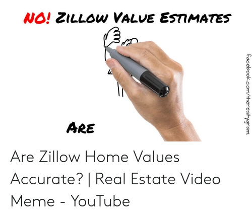 NO! ZILLOW VALUE ESTIMATES N ARE Are Zillow Home Values