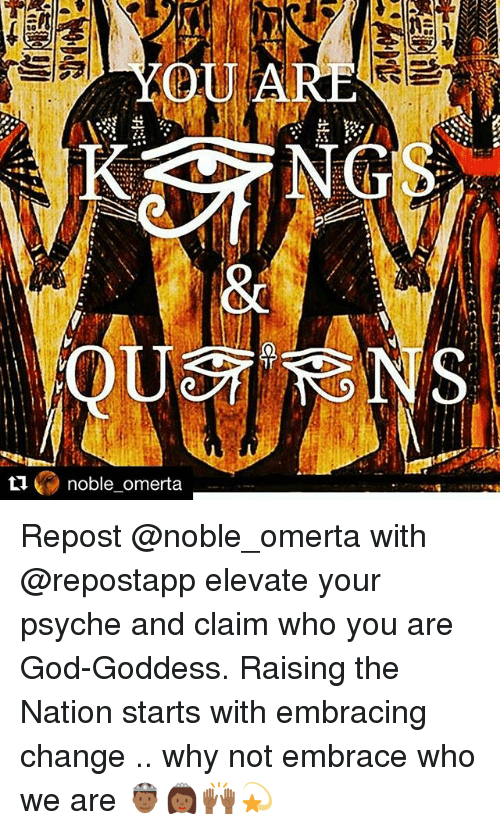 Memes, 🤖, and The National: noble omerta Repost @noble_omerta with @repostapp elevate your psyche and claim who you are God-Goddess. Raising the Nation starts with embracing change .. why not embrace who we are 🤴🏾👸🏾🙌🏾💫