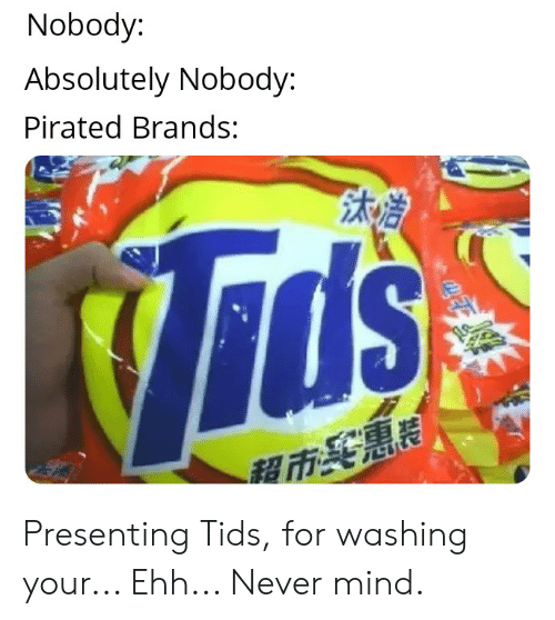 Nobody Absolutely Nobody Pirated Brands Presenting Tids for