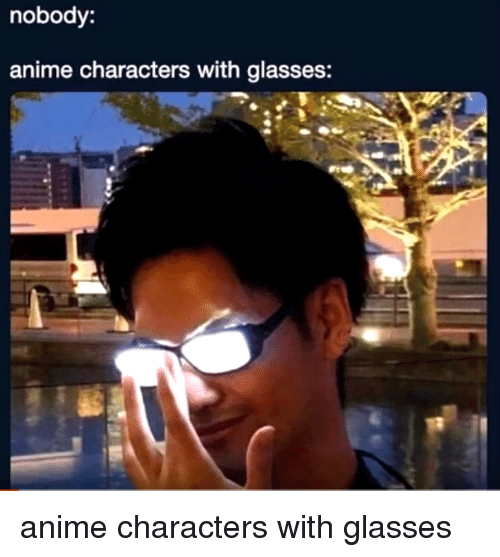 Nobody Anime Characters With Glasses   Anime Meme on ME.ME