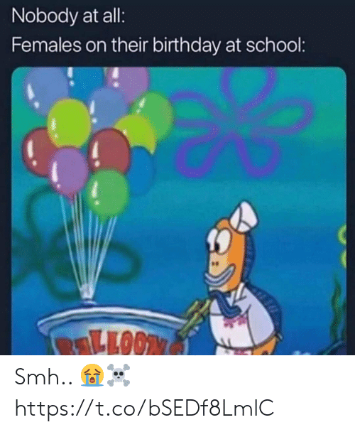 Birthday, School, and Smh: Nobody at all:  Females on their birthday at school: Smh.. 😭☠️ https://t.co/bSEDf8LmlC