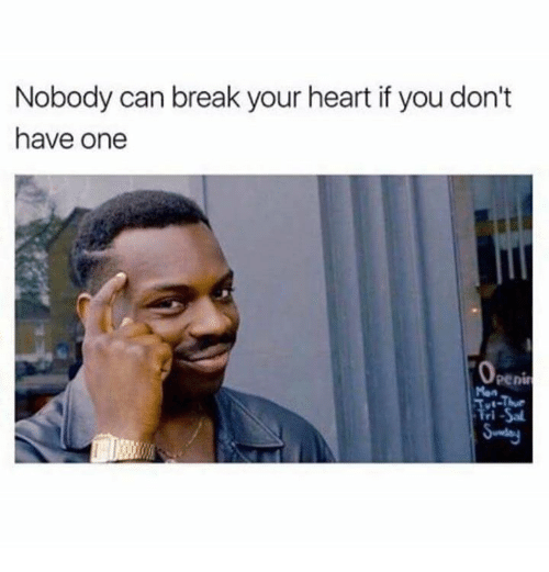 Memes, Break, and Heart: Nobody can break your heart if you don't  have one  Peni
