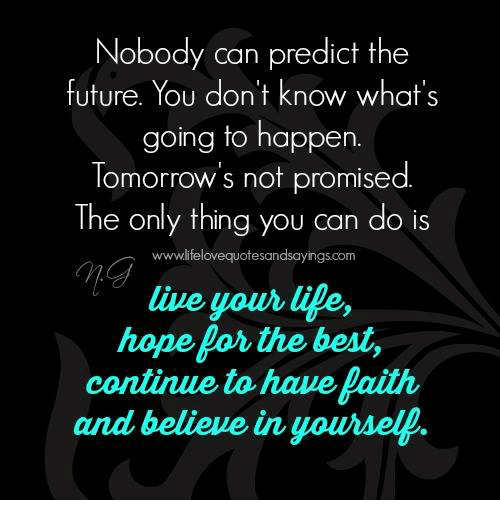 Nobody Can Predict the Future You Don't Know What's Going to