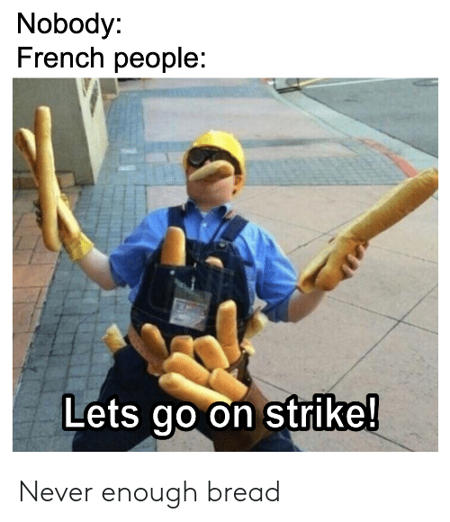 Nobody French People Lets Go On Strike Never Enough Bread