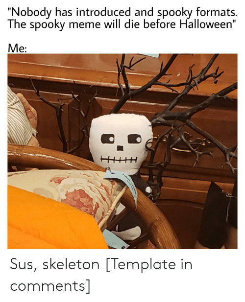 Nobody Has Introduced and Spooky Formats the Spooky Meme ...