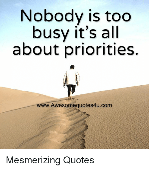 Nobody Is Too Busy Its All About Priorities Awesomequotes4ucom