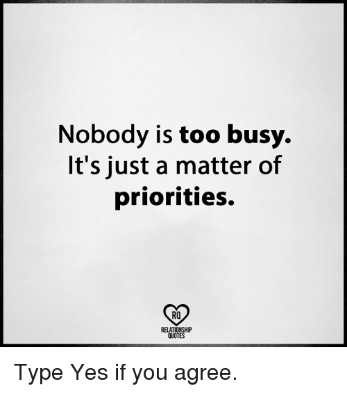 Nobody Is Too Busy Its Just A Matter Of Priorities Ro Relationship