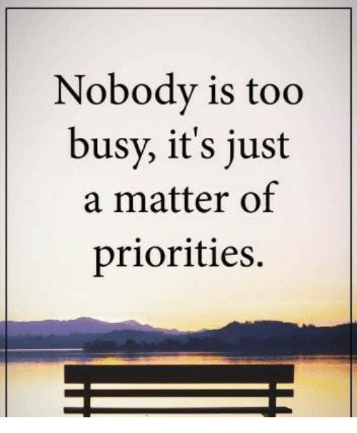 nobody is too busy it s just a matter of priorities meme on me me