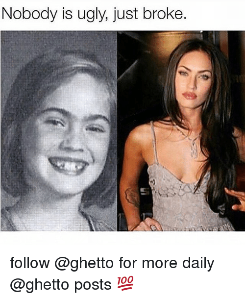 Ghetto, Memes, and Ugly: Nobody is ugly, just broke. follow @ghetto for more daily @ghetto posts 💯