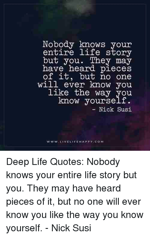 Nobody Knows Your Entire Life Story But You They May Have Heard