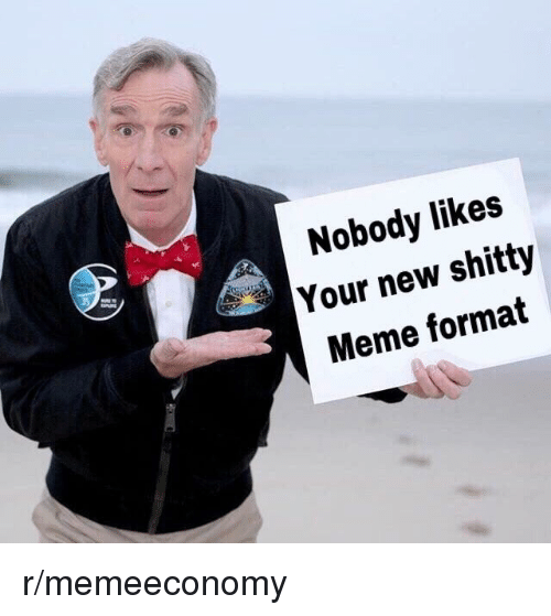 Meme, Dank Memes, and Format: Nobody likes  Your new shitty  Meme format  8