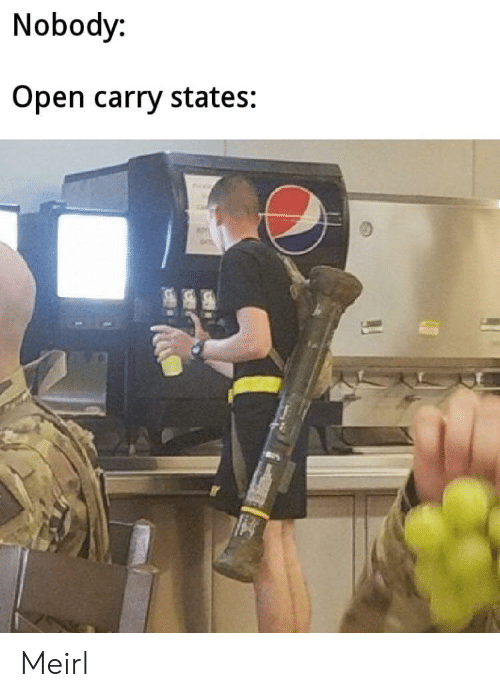MeIRL, Open, and States: Nobody:  Open carry states: Meirl