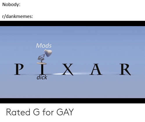 Gay, Mods, and For: Nobody:  r/dankmemes:  Mods  X A R  IC Rated G for GAY