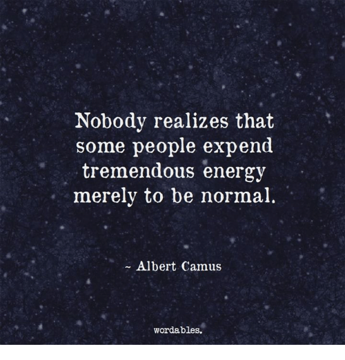 Energy, Word, and Albert Camus: Nobody realizes that  some people expend  tremendous energy  merely to be normal  Albert Camus  word ables.