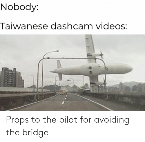 Videos, The Bridge, and Bridge: Nobody  Taiwanese dashcam videos: Props to the pilot for avoiding the bridge