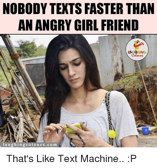 Girlfriend, Angry, and Girlfriends: NOBODY TEXTS FASTER THAN  AN ANGRY GIRLFRIEND  laughing colours.com That's Like Text Machine.. :P