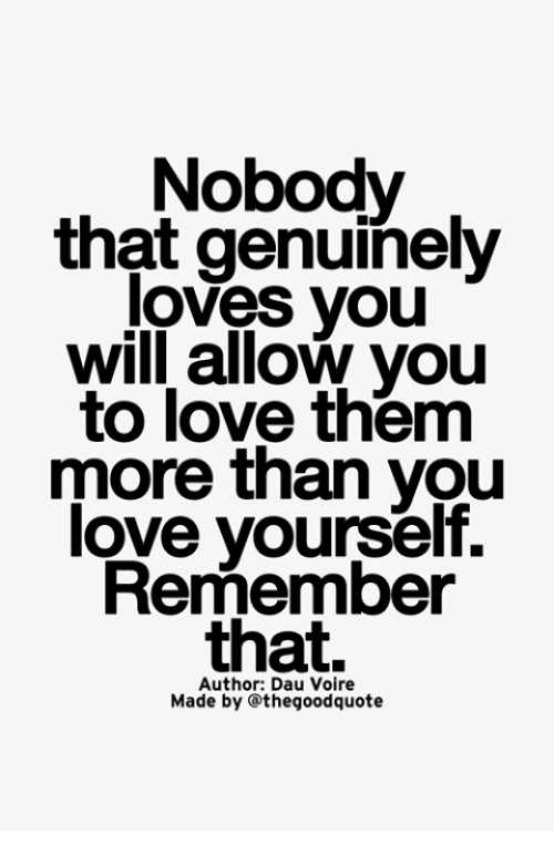 Nobody That Genuinely Loves You Will Allow You To Love Them More