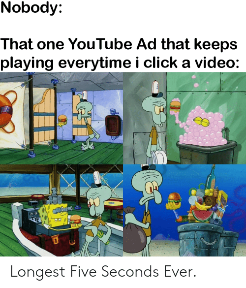 Nobody That One YouTube Ad That Keeps Playing Everytime I