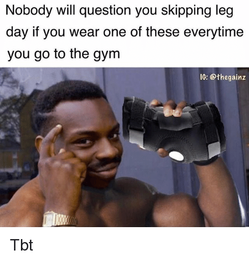 Gym, Memes, and Tbt: Nobody will question you skipping leg  day if you wear one of these everytimee  you go to the gym  1G: @thegainz Tbt