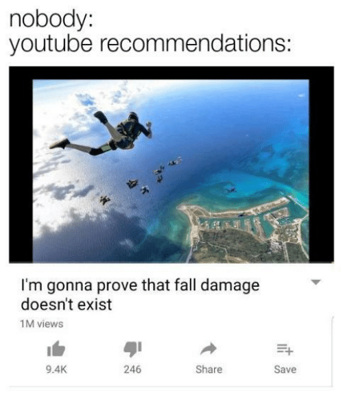 Fall, youtube.com, and Share: nobody:  youtube recommendations:  I'm gonna prove that fall damage  doesn't exist  1M views  1白  9.4K  ayi  246  Share  Save