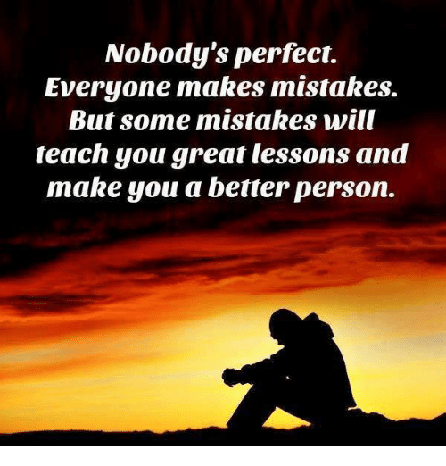 Nobody's Perfect Everyone Makes Mistakes But Some Mistakes